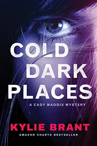 Cold Dark Places - Book One of the Cady Maddix Mysteries by Kylie Brant